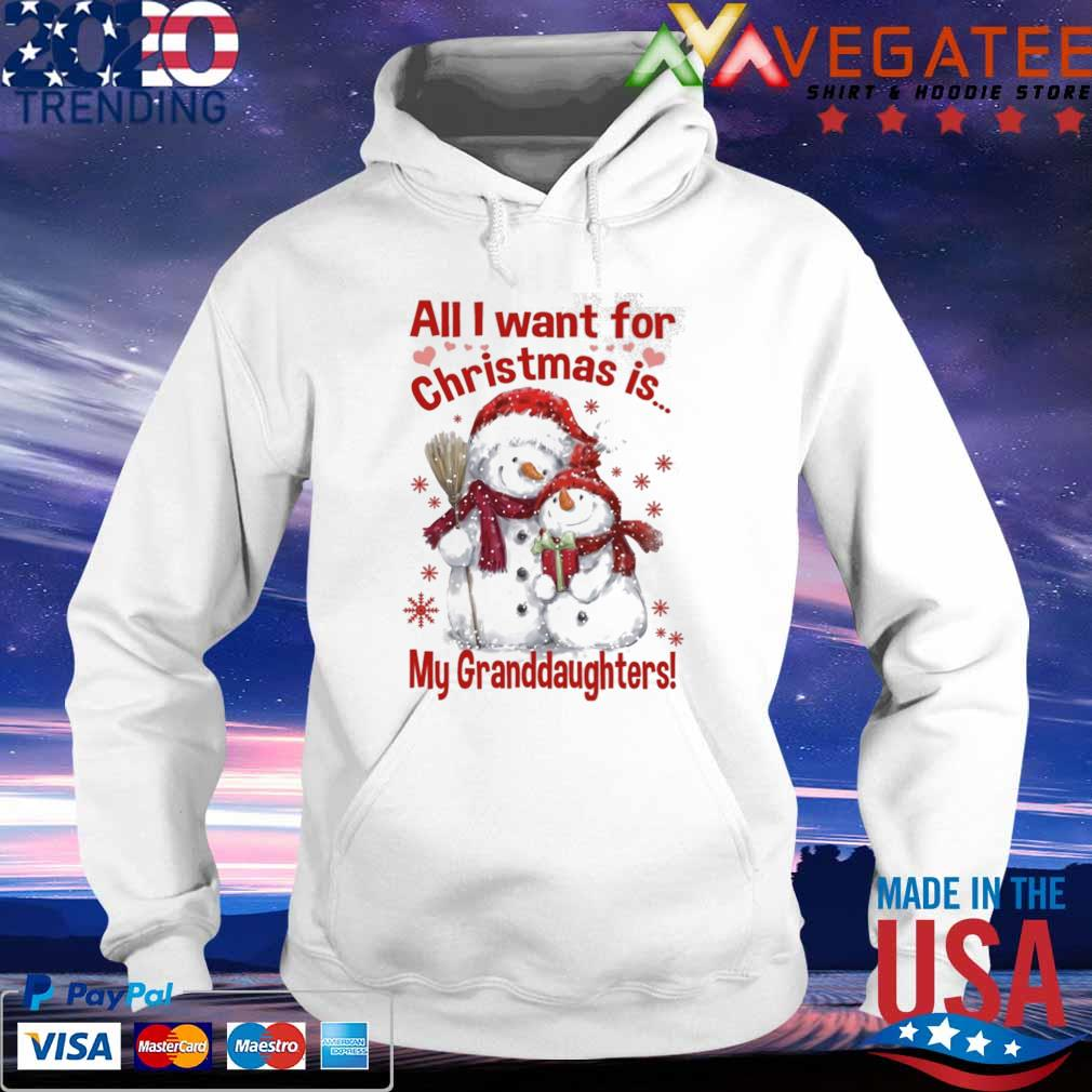 Snowman All I want for Christmas is My Granddaughters Merry Christmas sweats hoodie