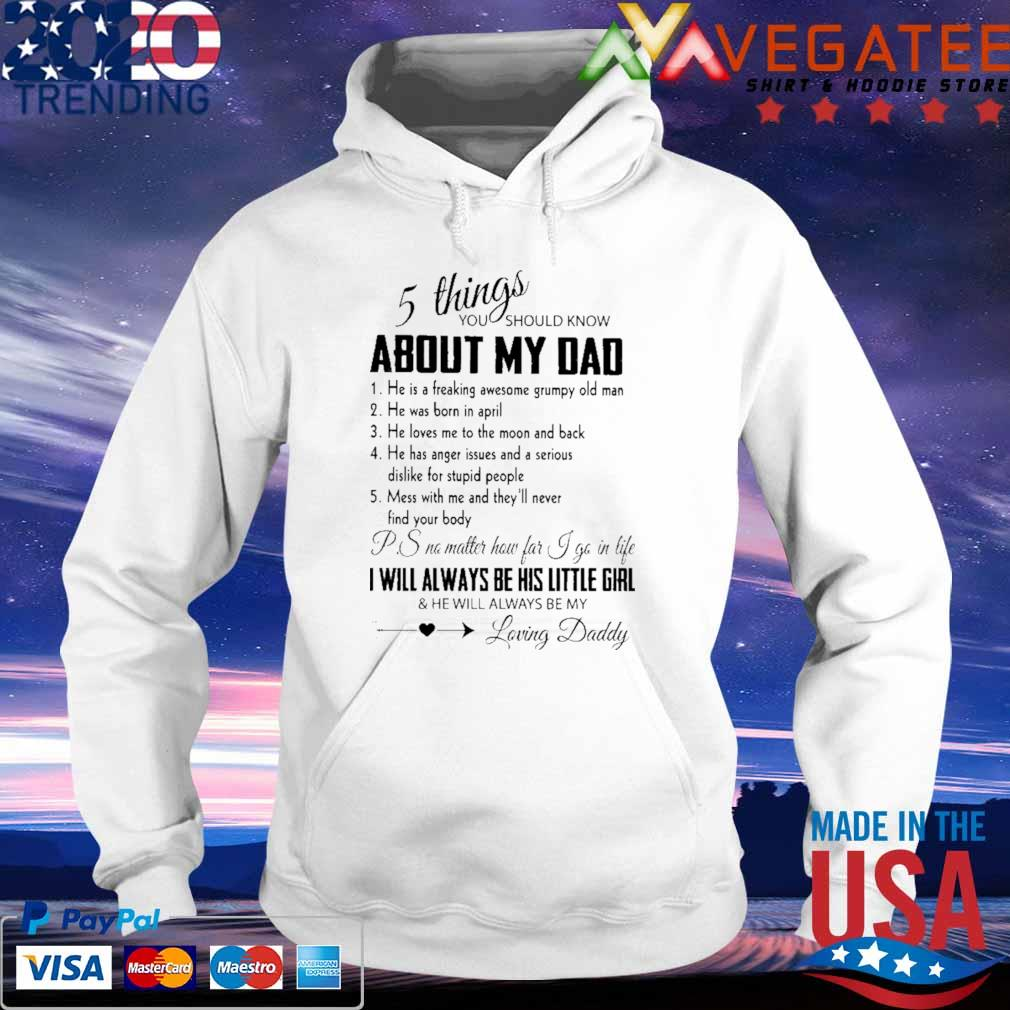 5 things You should know About My Dad I will always be his little Girl and he will always be My Loving Daddy s hoodie