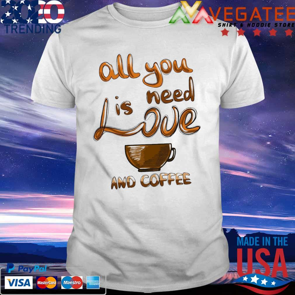 All You need is Love and Coffee Valentines shirt