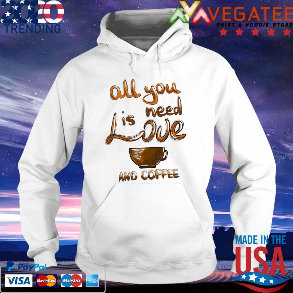 All You need is Love and Coffee Valentines s hoodie