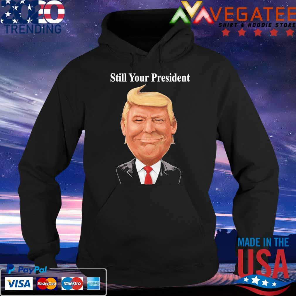 Donald Trump Still Your President 2024 s Hoodie