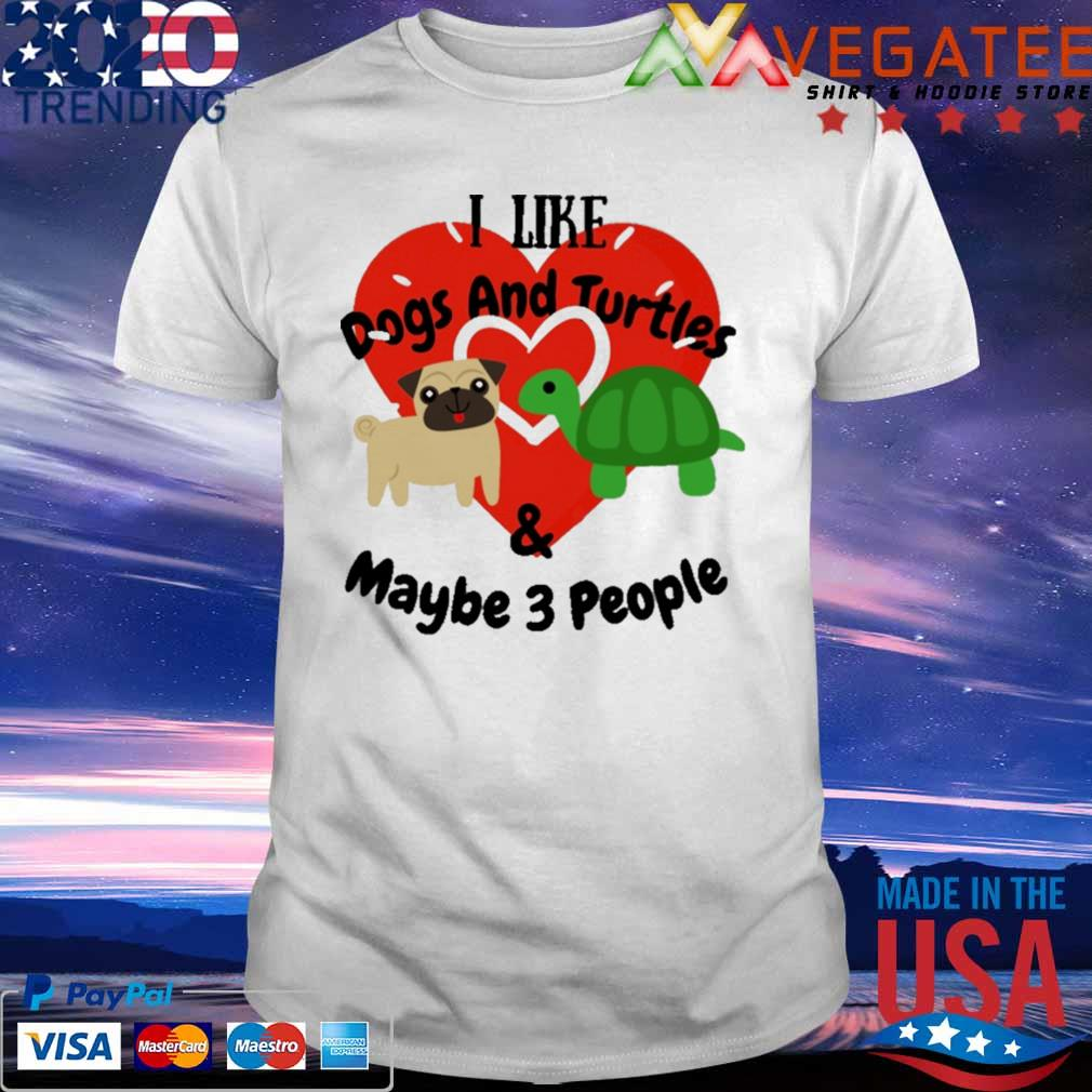 I like Dogs and Turtles and maybe 3 people heart shirt