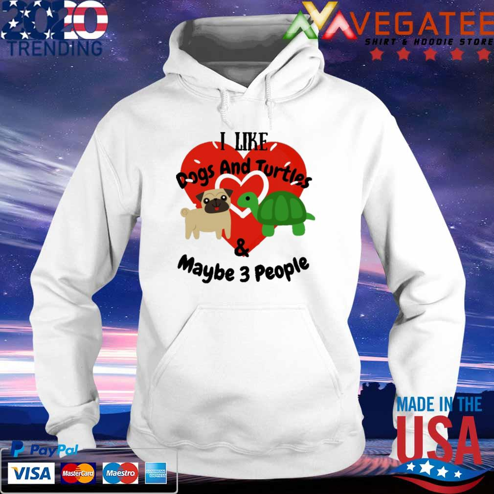 I like Dogs and Turtles and maybe 3 people heart s hoodie