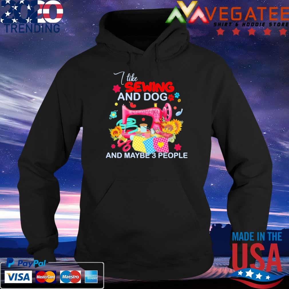 I like Sewing and Dog and maybe 3 people sunflower s Hoodie