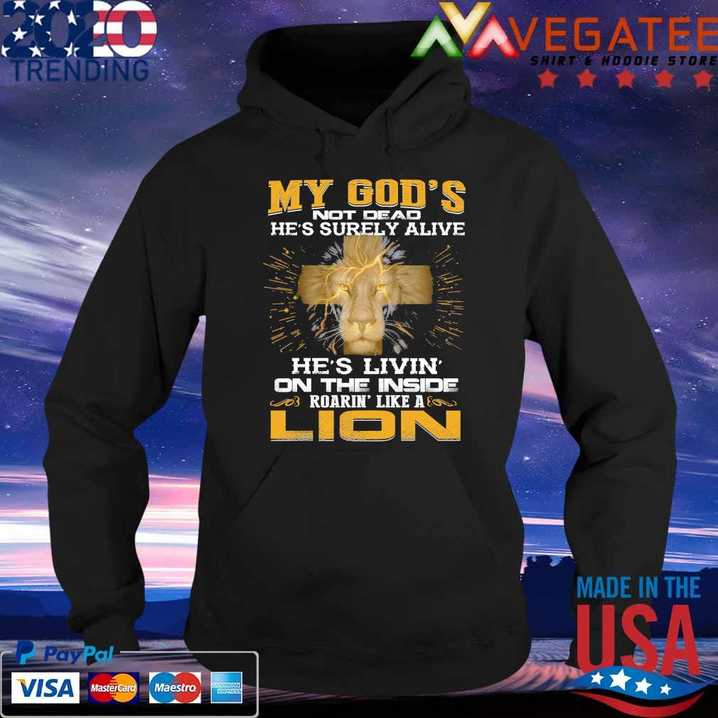 My God's not Dead he's surely alive he's livin on the inside rearin' like a Lion s Hoodie