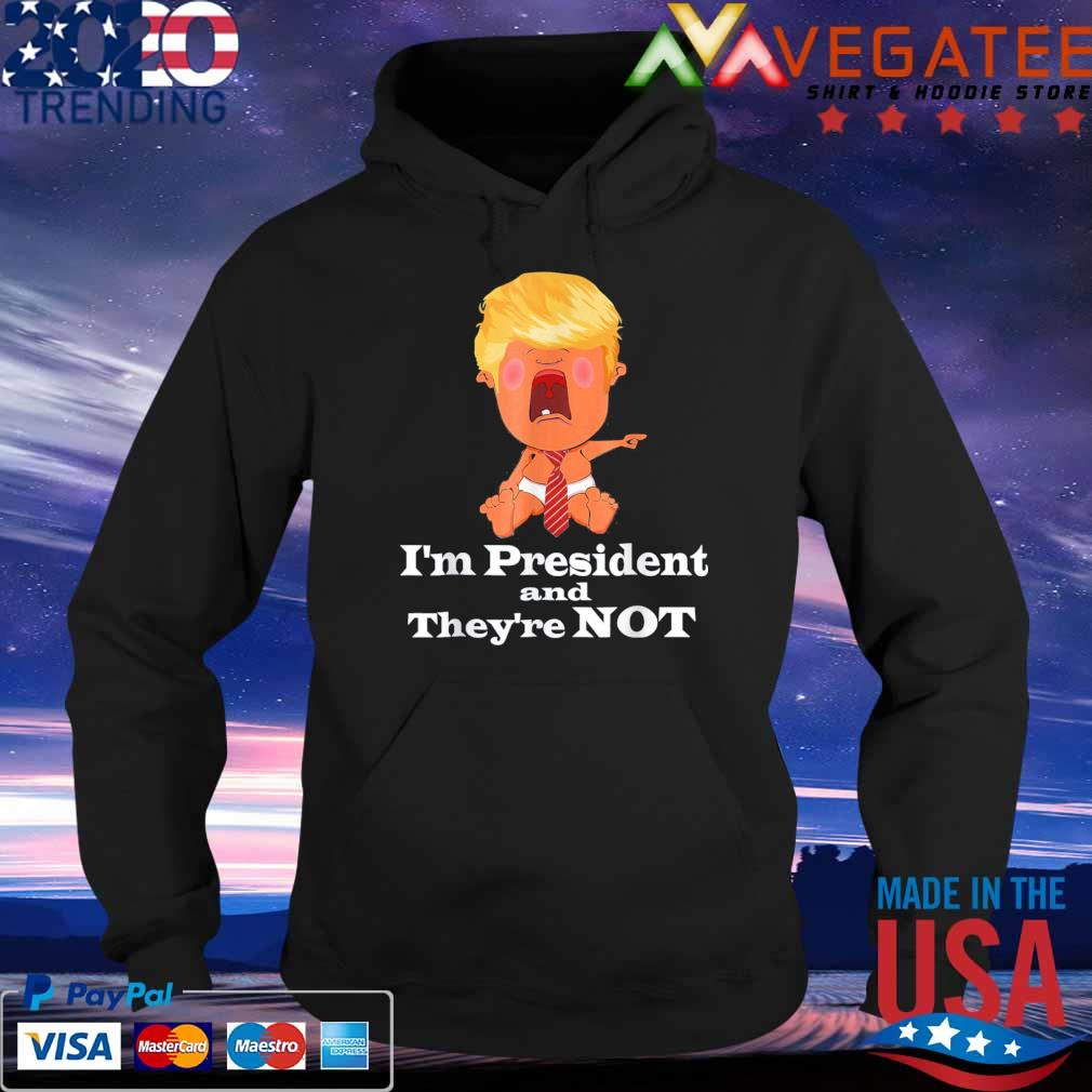Official Donald Trump Cry Baby I'm President and they're not s Hoodie