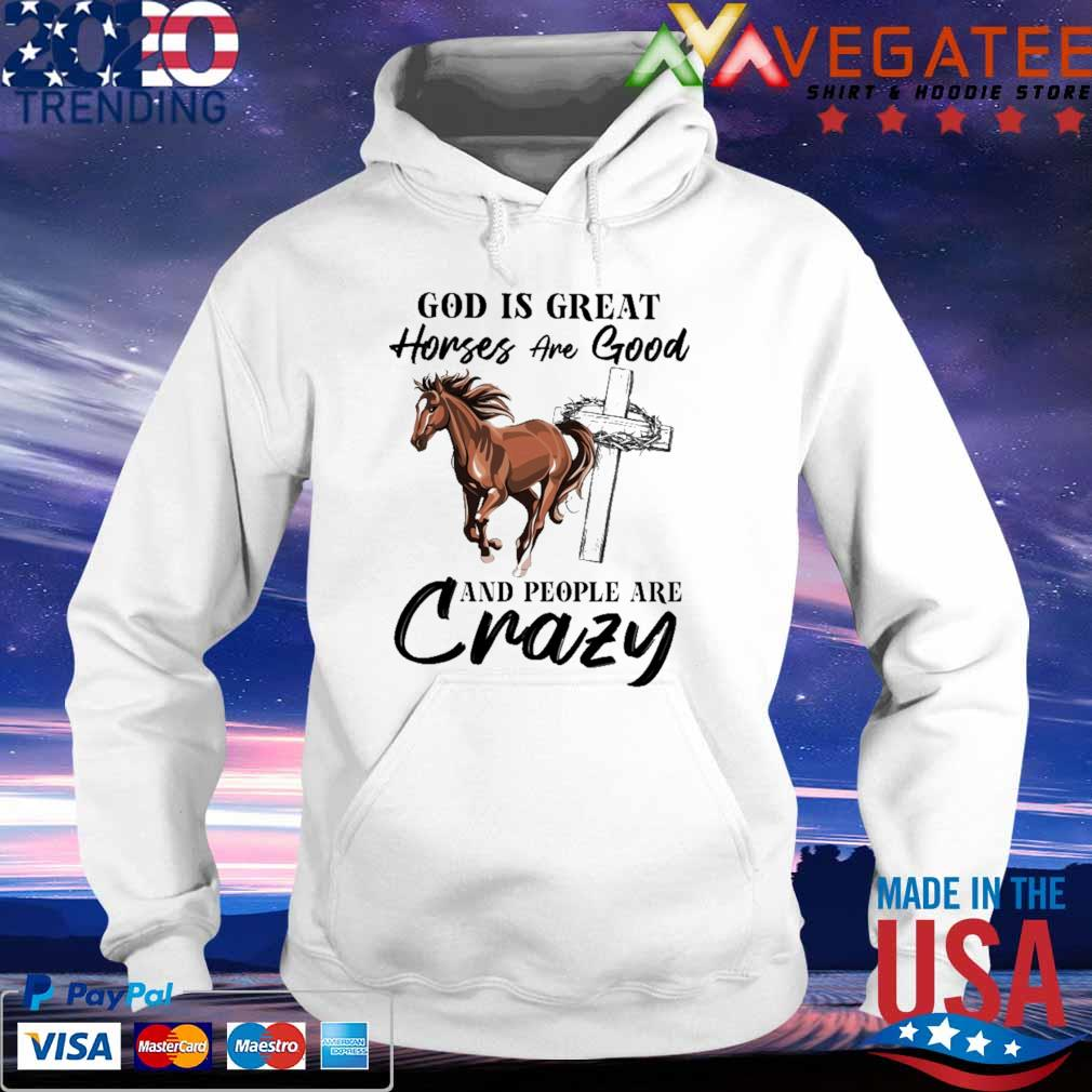 Official God is Great Horses are Good and people are Crazy s hoodie