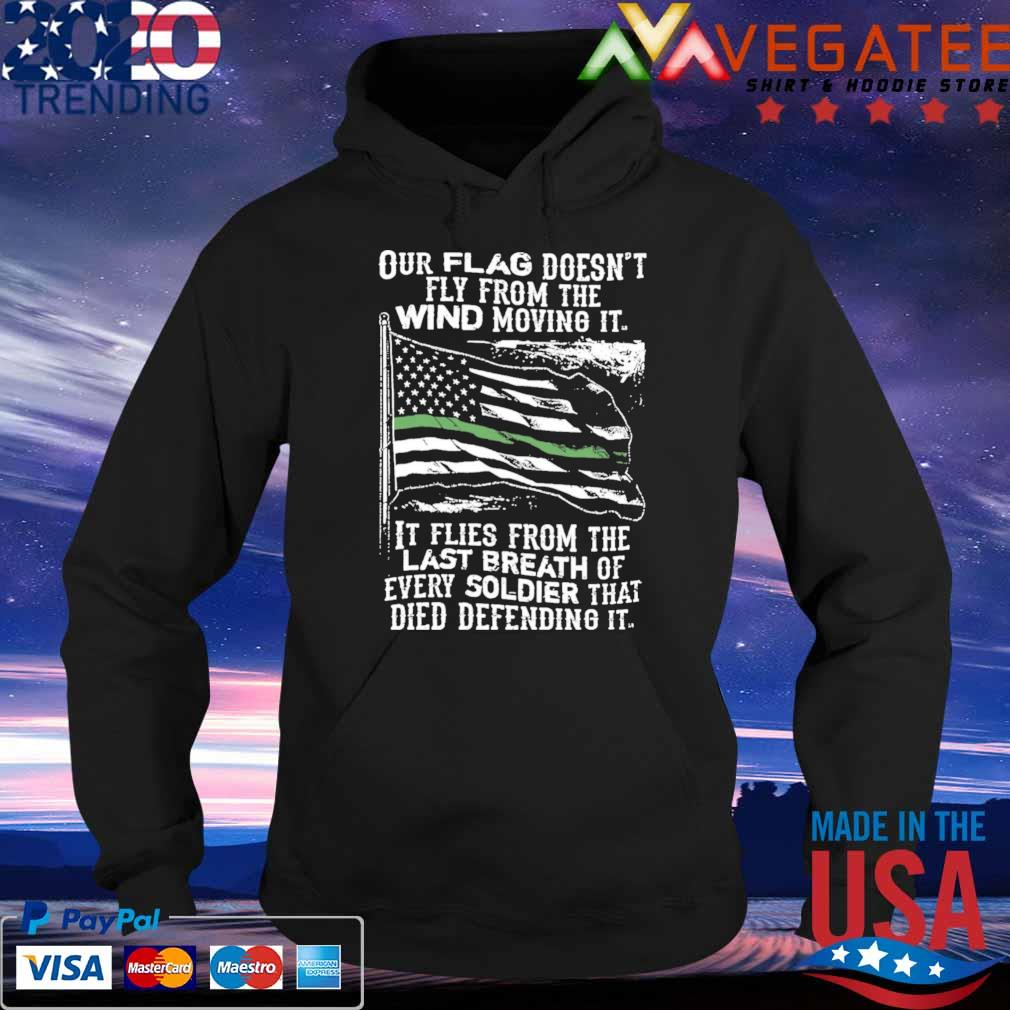 Official Our Flag doesn't Fly from the wind moving it it Flies from me last Breath of every soldier that died defending it s Hoodie