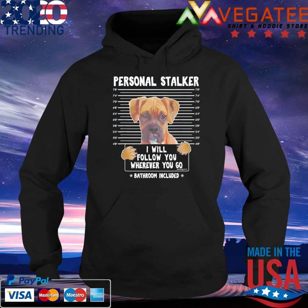 Personal Stalker I'll Follow You Wherever You Go Boxer Dog s Hoodie