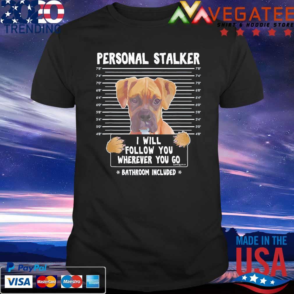 Personal Stalker I'll Follow You Wherever You Go Boxer Dog shirt