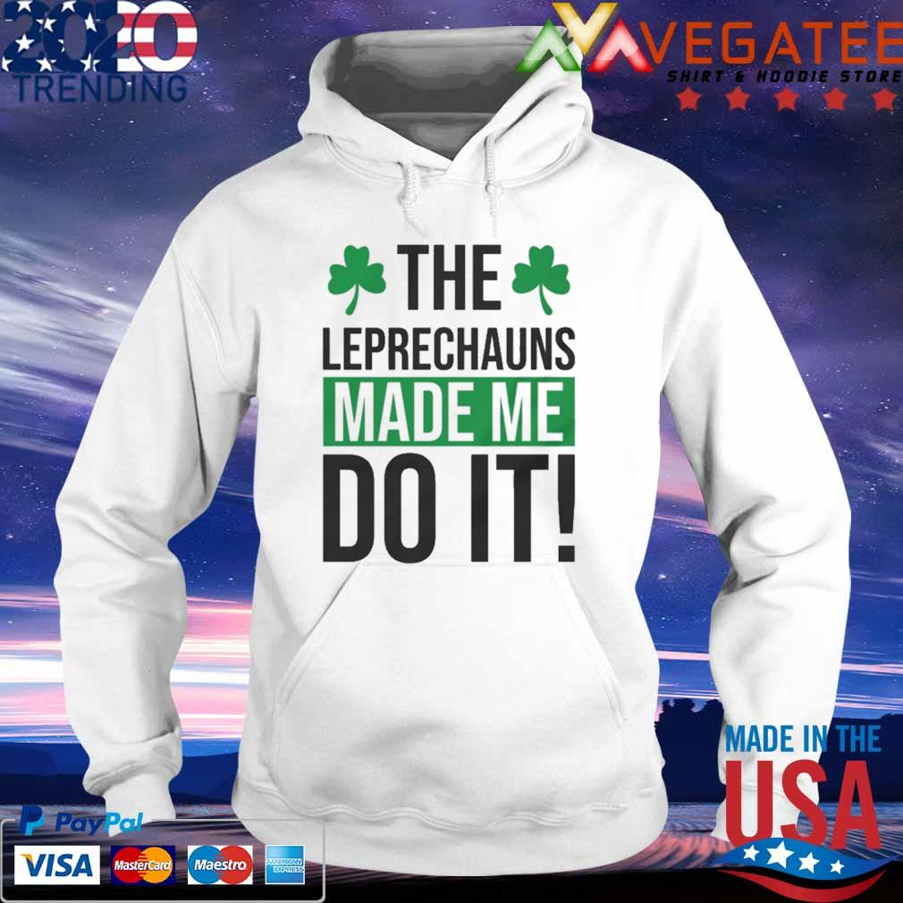 St Patrick's Day The Leprechauns Made me do it s hoodie