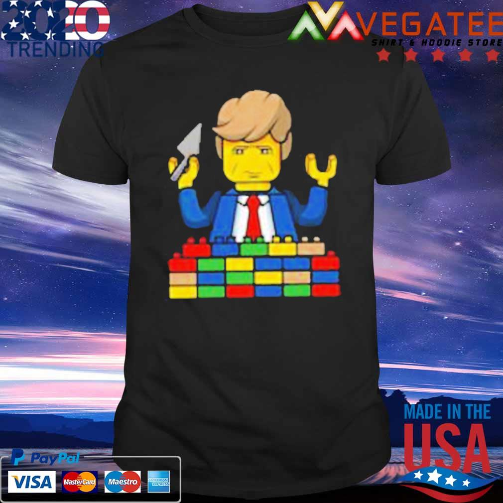 Trump Builds A Lego Wall shirt