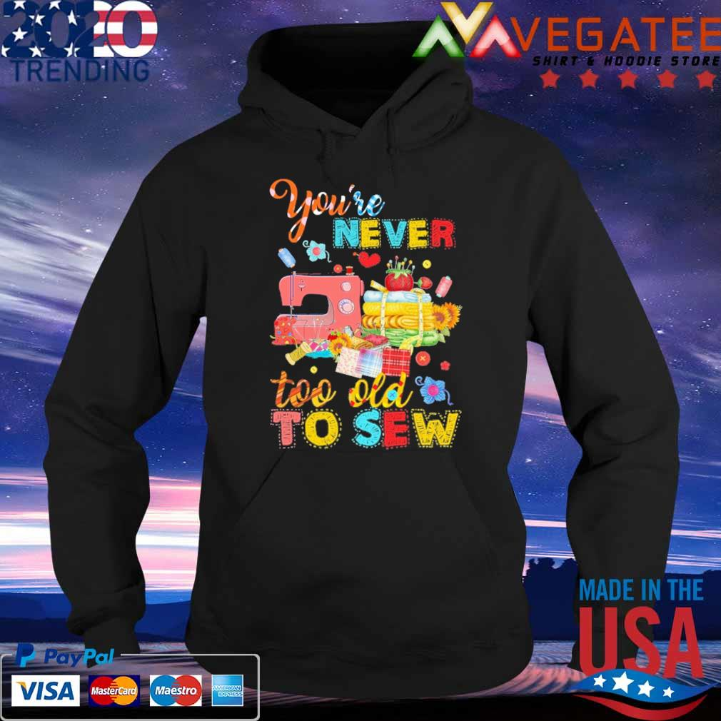 You're never too old to Sew s Hoodie