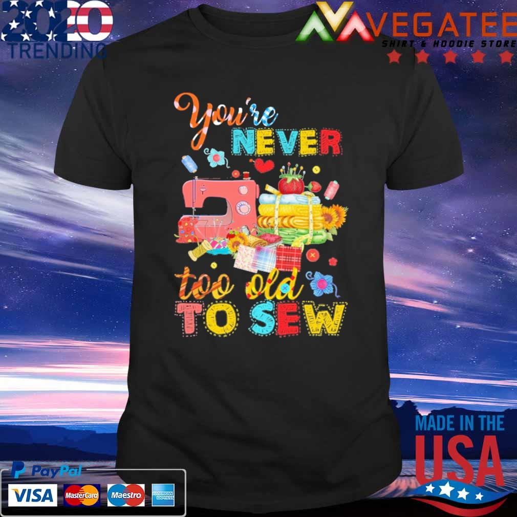 You're never too old to Sew shirt