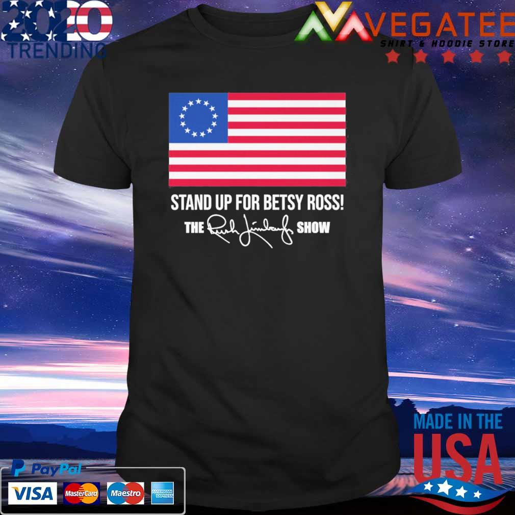 American flag Stand up for betsy ross the Rush Limbaugh show signature shirt