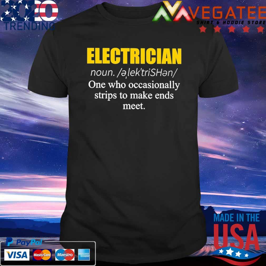 Electrician one who occasionally strips to make ends meet shirt