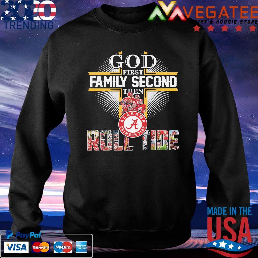 God first Family Second then Alabama Crimson Tide Roll Tide 2021 s Sweatshirt