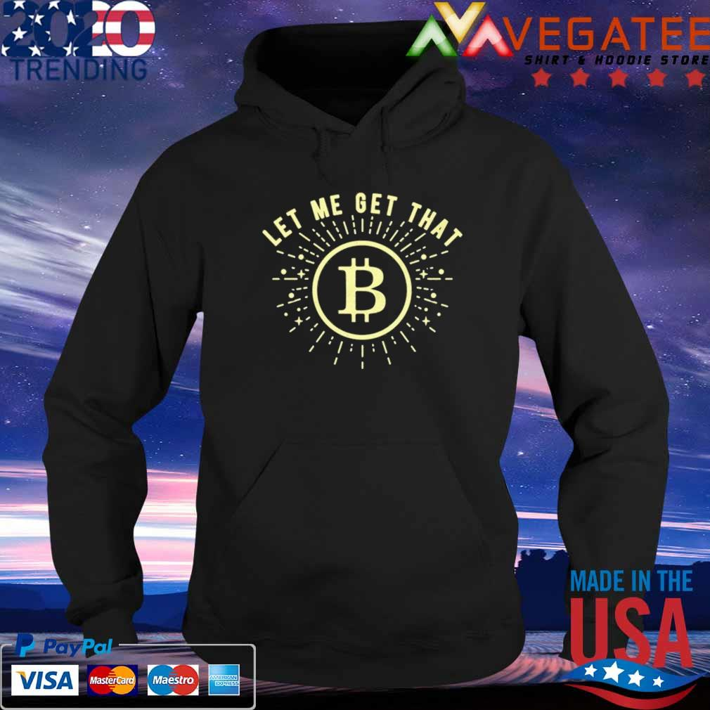 Let Me Get That Bitcoin t-Shirt Hoodie