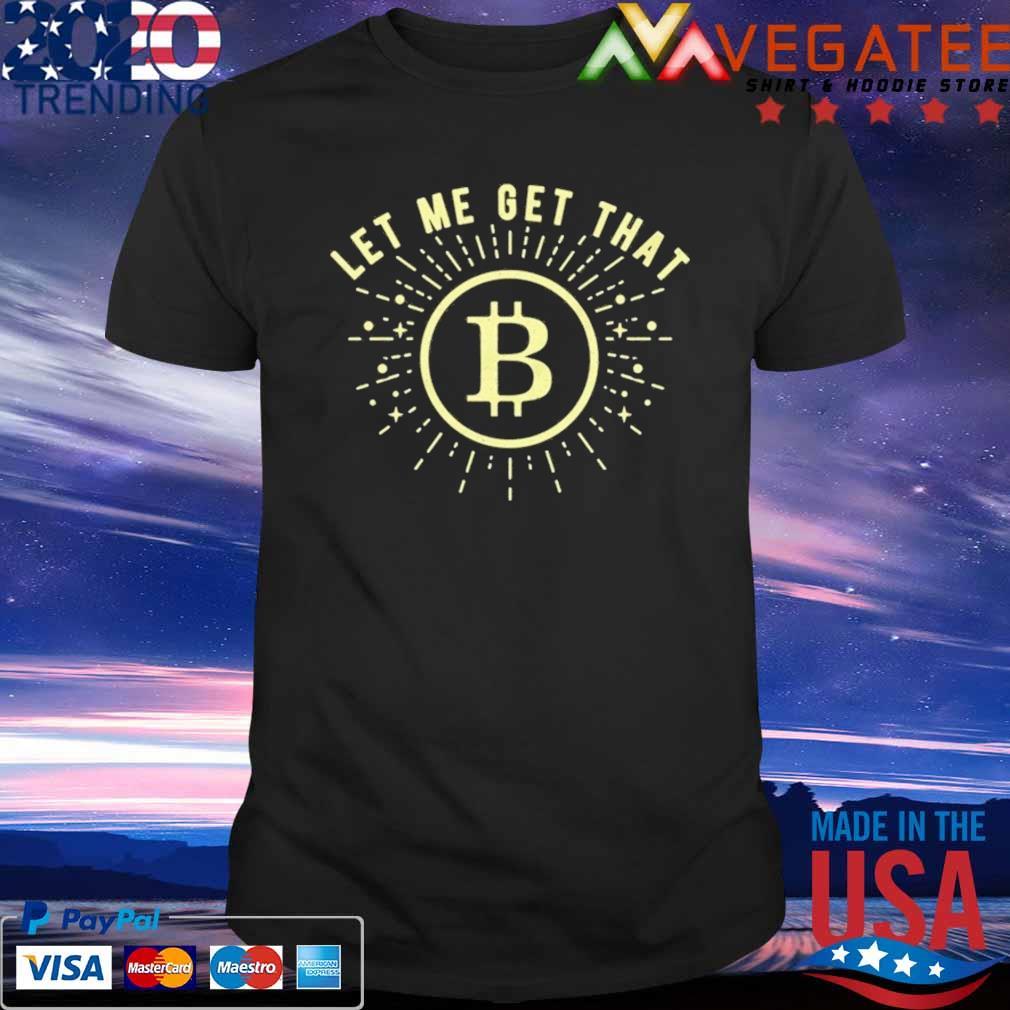Let Me Get That Bitcoin t-Shirt