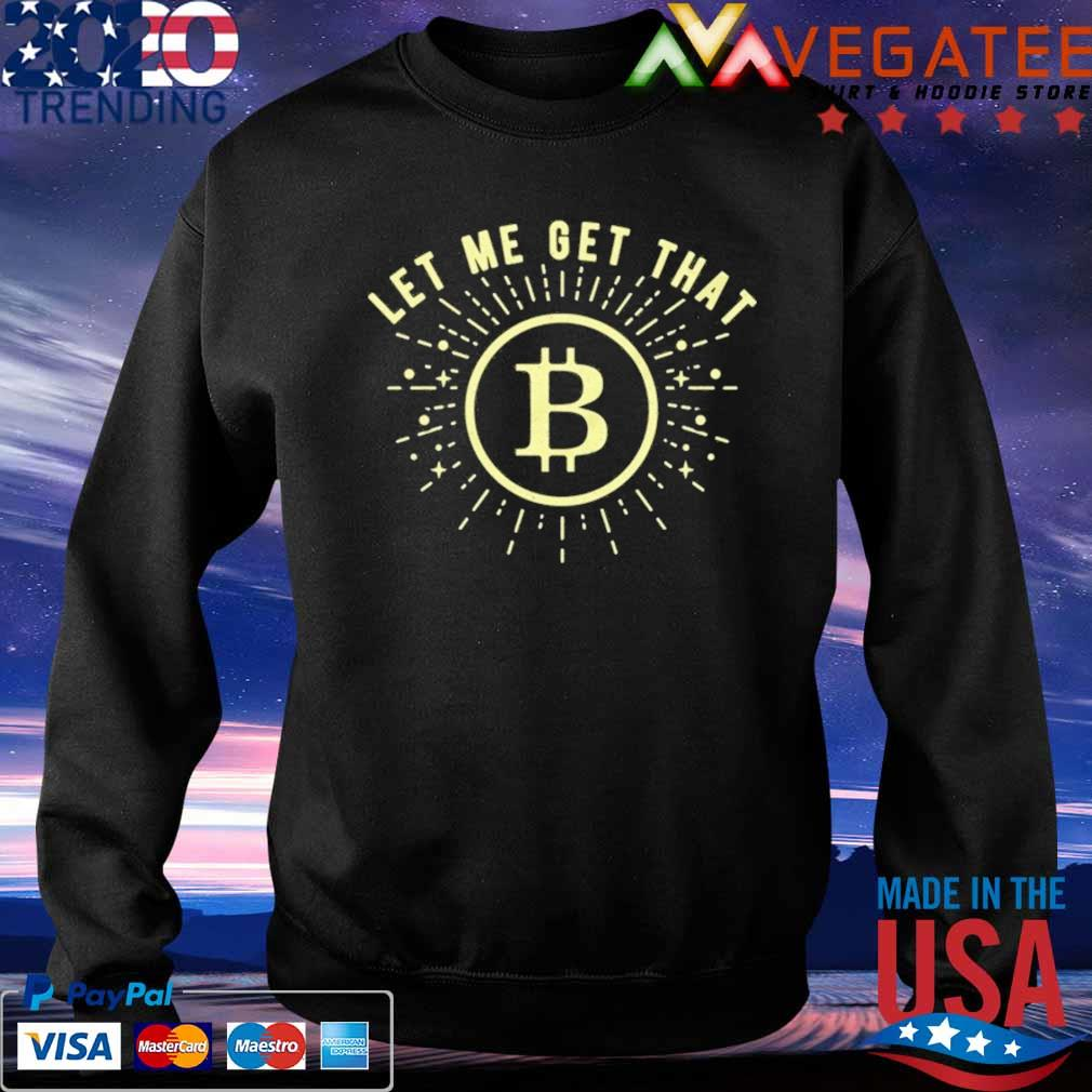 Let Me Get That Bitcoin t-Shirt Sweatshirt