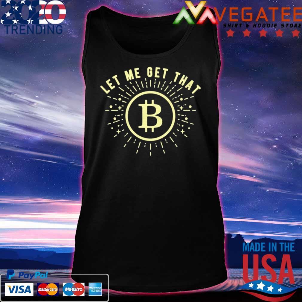 Let Me Get That Bitcoin t-Shirt Tanktop