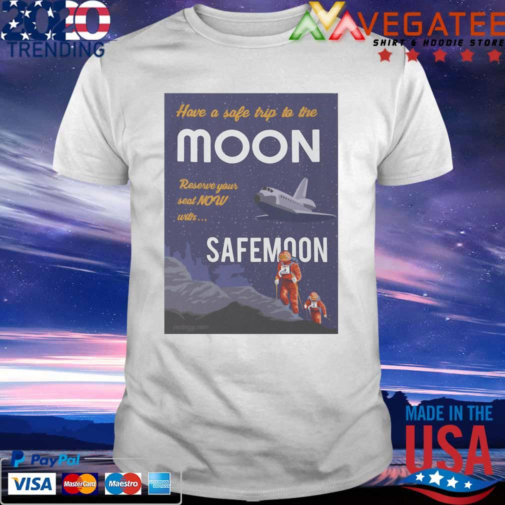 Official Have a safe trip to the Moon reserve your seat Now with SafeMoon t-shirt