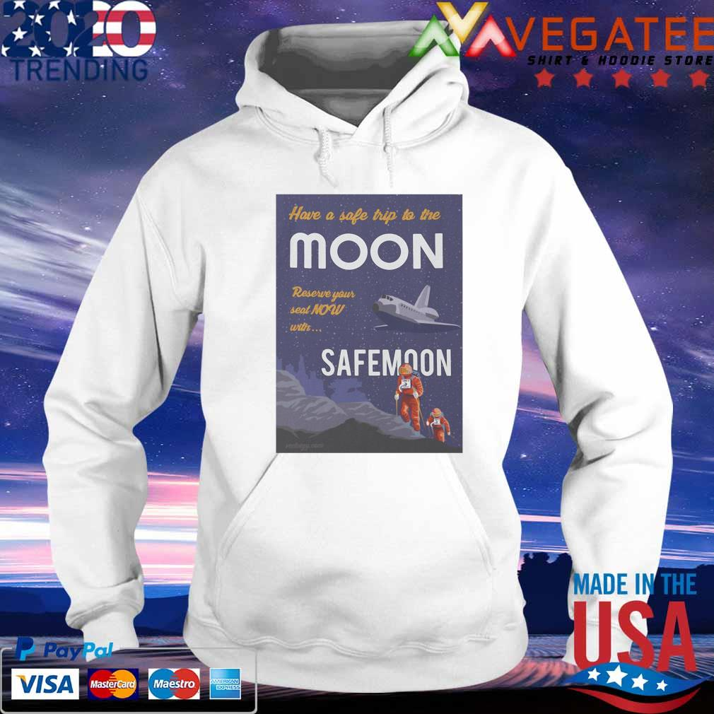 Official Have a safe trip to the Moon reserve your seat Now with SafeMoon t-s hoodie