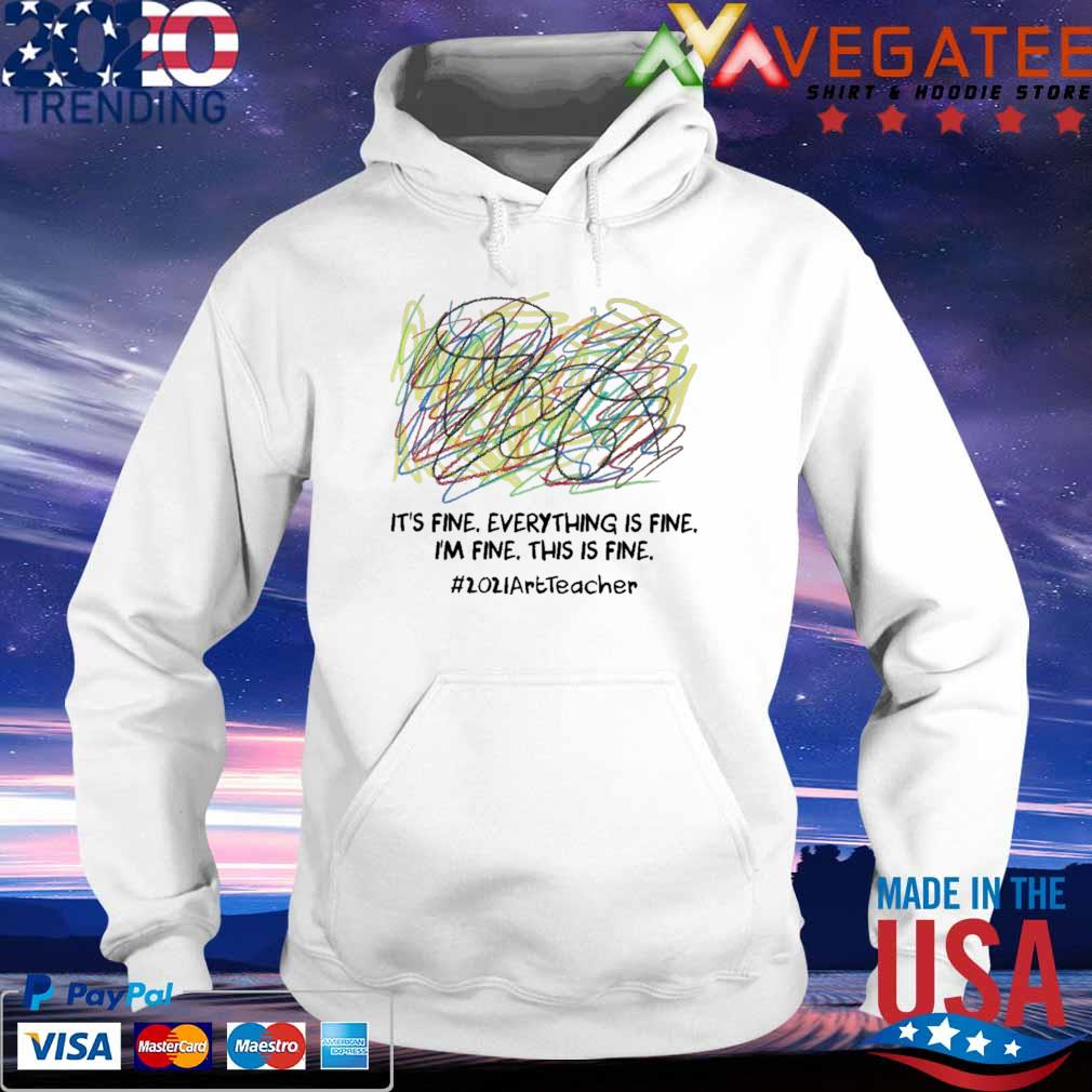 Official It's fine everything is fine i'm fine this is fine #2021ArtTecher clofull s hoodie