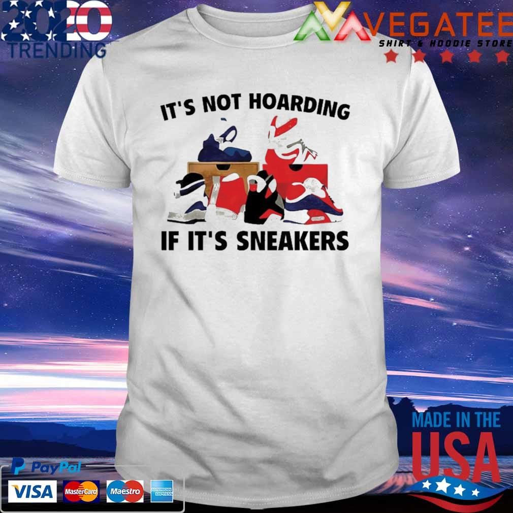 Funny It's not hoarding if it's Sneakers shirt
