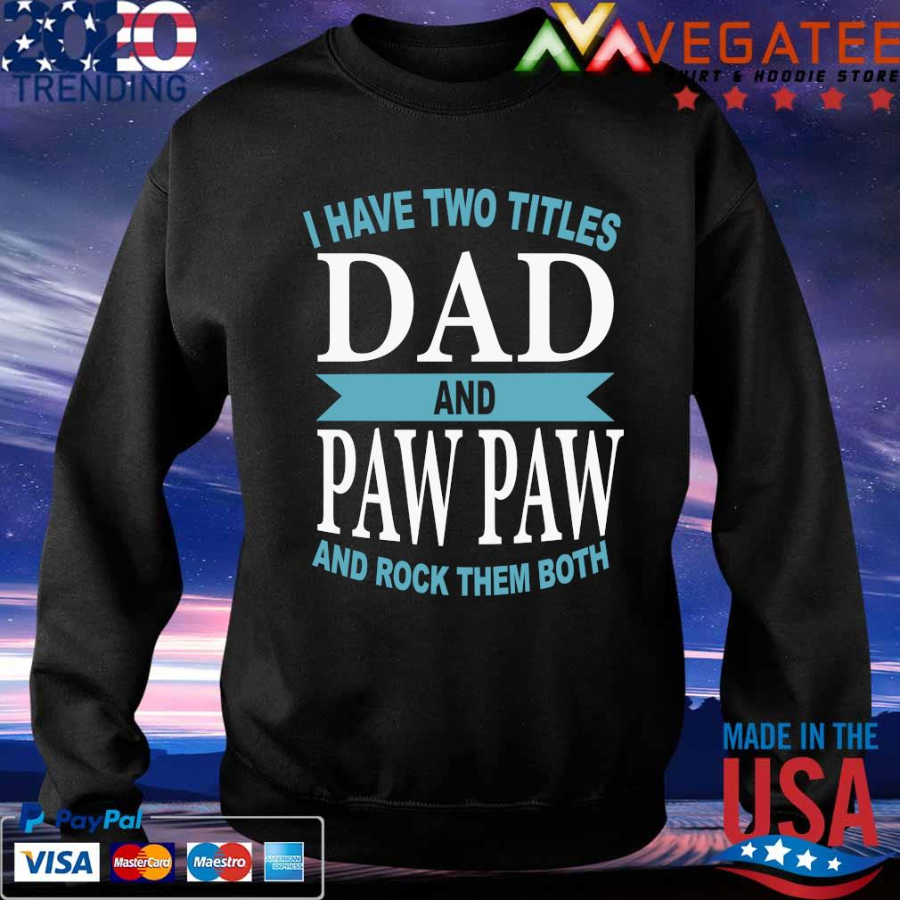I have two titles Dad and Paw paw and rock them both ...