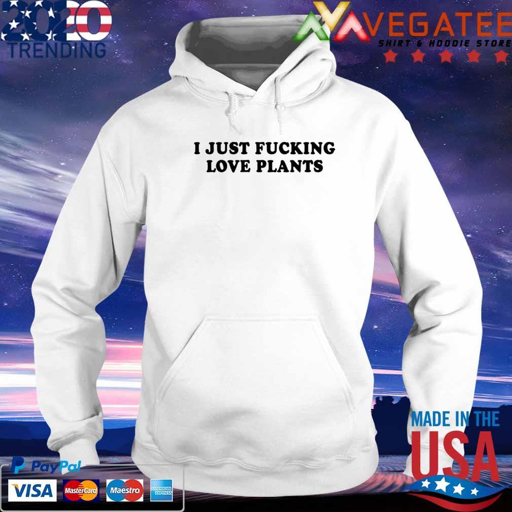 I just fucking love plants s hoodie