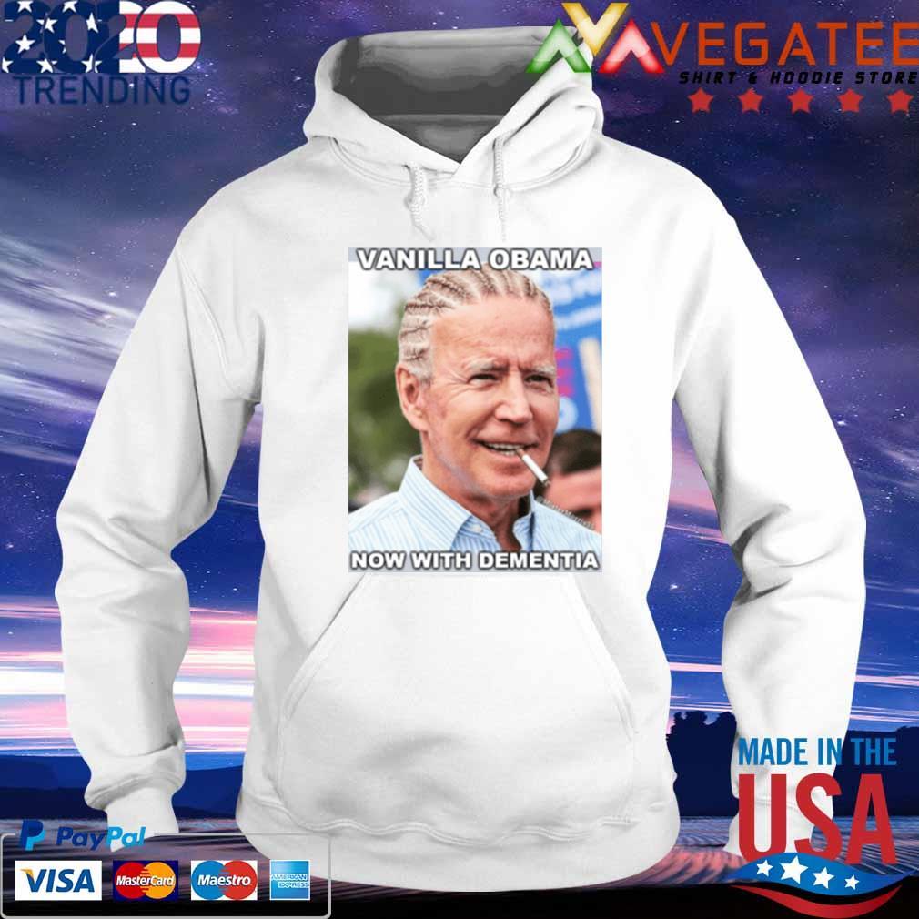Joe Biden Vanilla Obama Now With Dementia Libtard Barack T-s hoodie