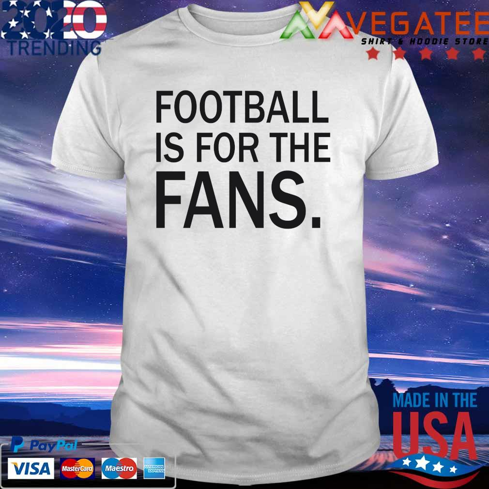 Official Football Is For The Fans 2021 shirt