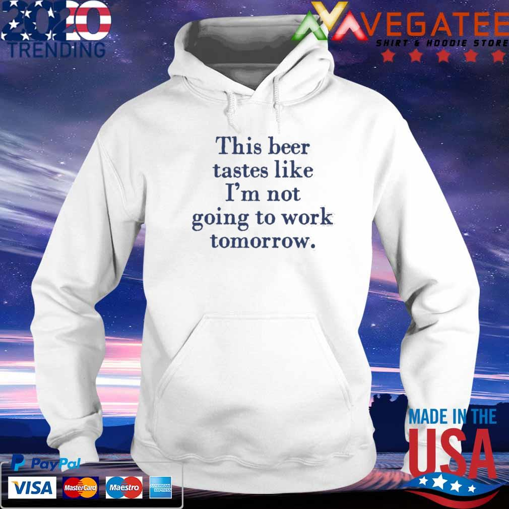 Official This beer tastes like I'm not going to work tomorrow blue s hoodie