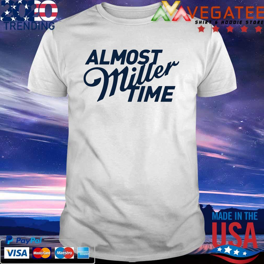 Almost Miller Time Vax Time shirt