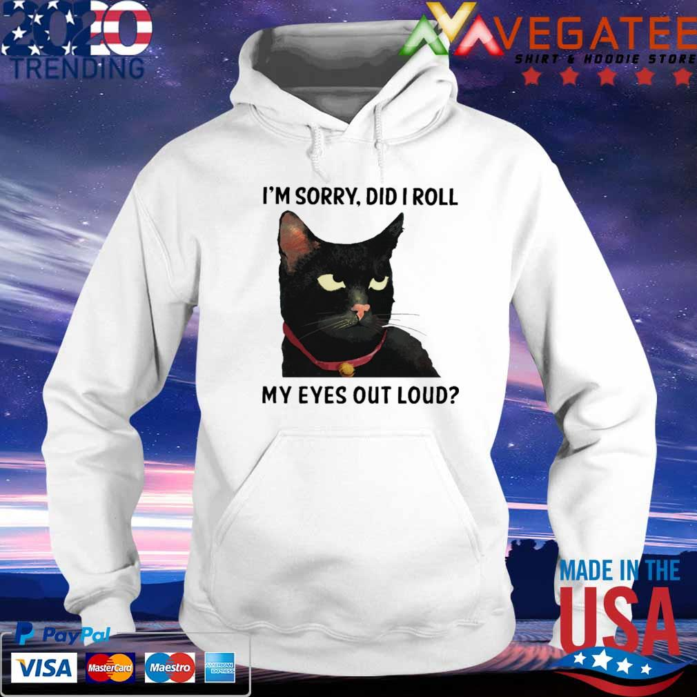 Black Cat I'm sorry Did I roll My eyes out loud s hoodie