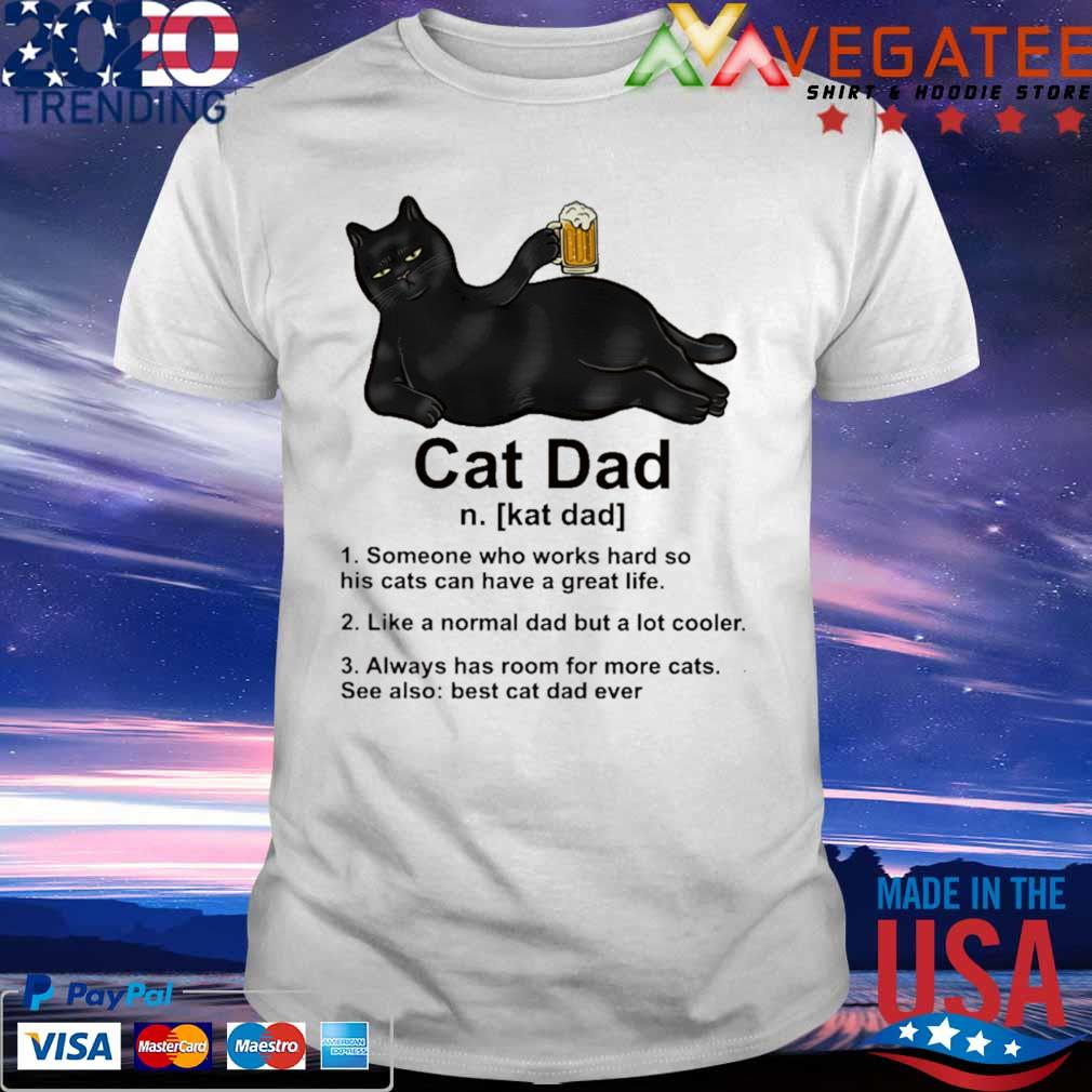 Cat Dad drink Beer someone who works hard so his cats can have a great life shirt