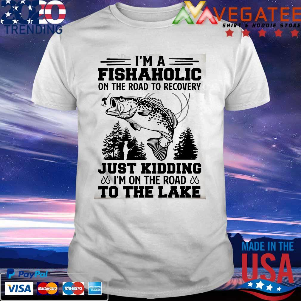 Funny I'm a Fishaholic on the road to recovery Just Kidding to the lake shirt