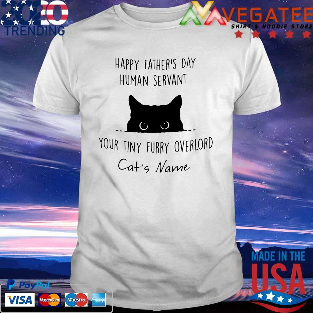 Happy Father's day Human Servant You tiny furry overlord cat's shirt