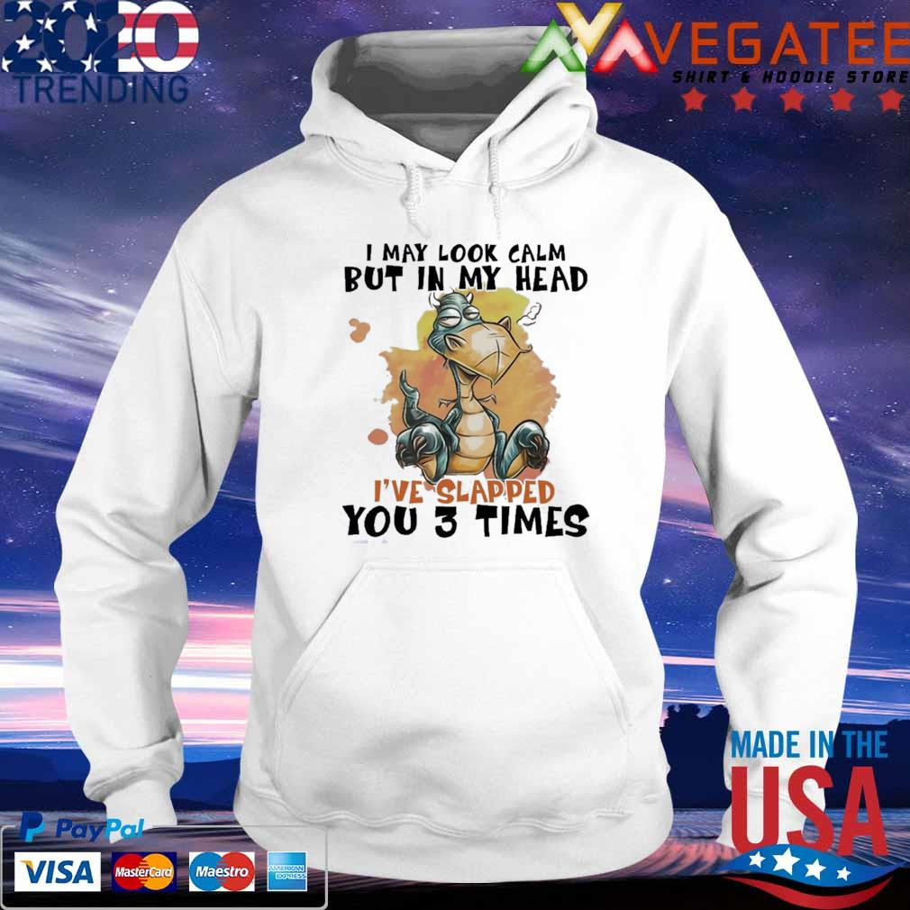 Official Dragon I may look calm but in My head I've Slapped You 3 time s hoodie