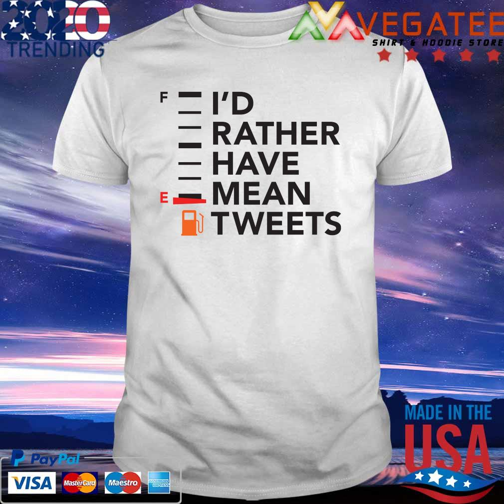 Official I'd Rather Have a Mean Tweet shirt