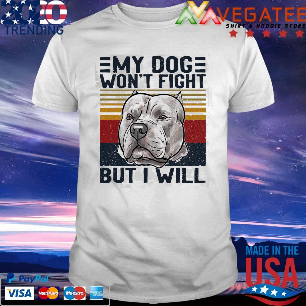 Official Pitbull My Dog won't fight but I will vintage shirt