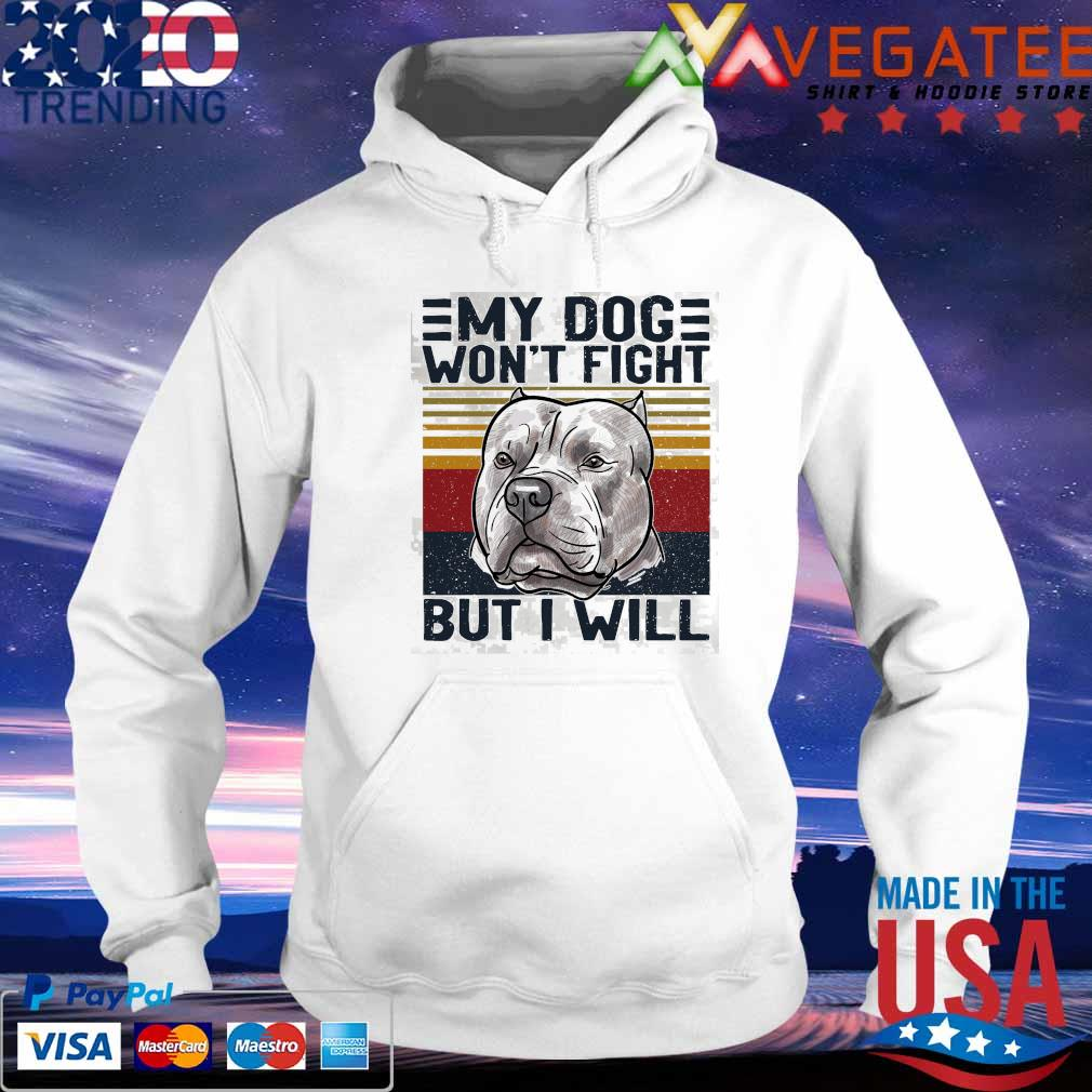 Official Pitbull My Dog won't fight but I will vintage s hoodie