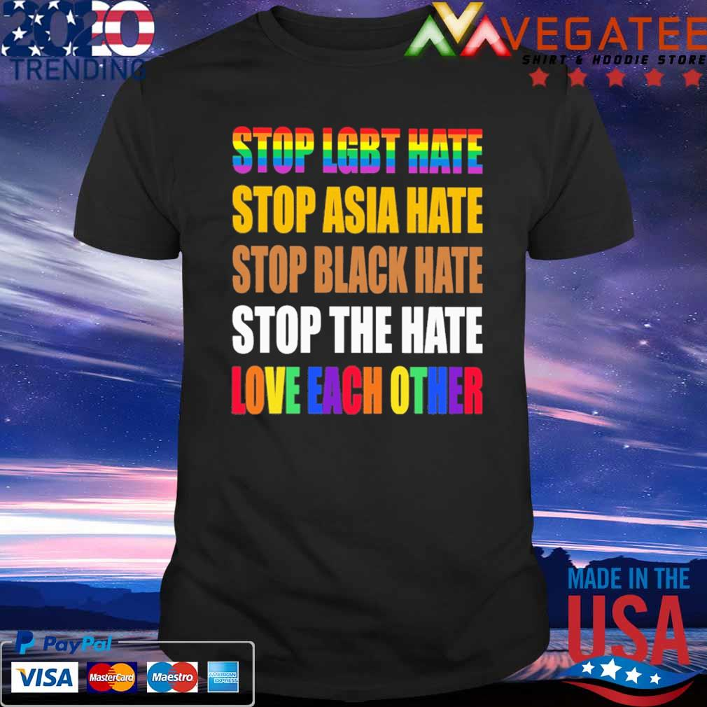 Official Stop LGBT hate stop Asia hate stop black hate stop the hate love each other shirt