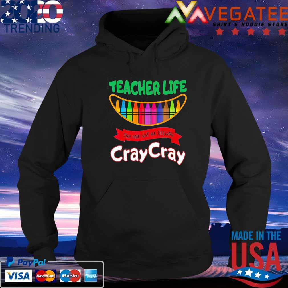 Official Teacher Life the one got me feeling Cray Cray s Hoodie