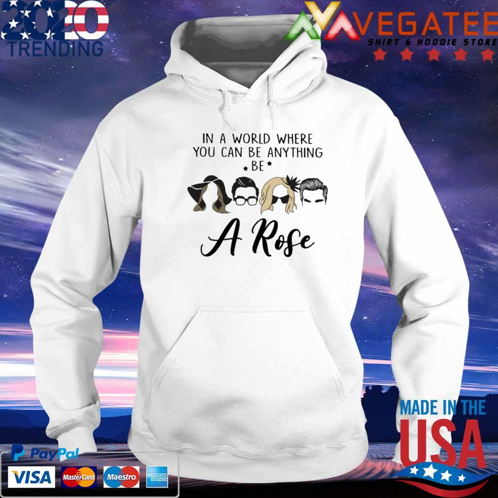The Schitt In a world where You can be anything be A Rose s hoodie