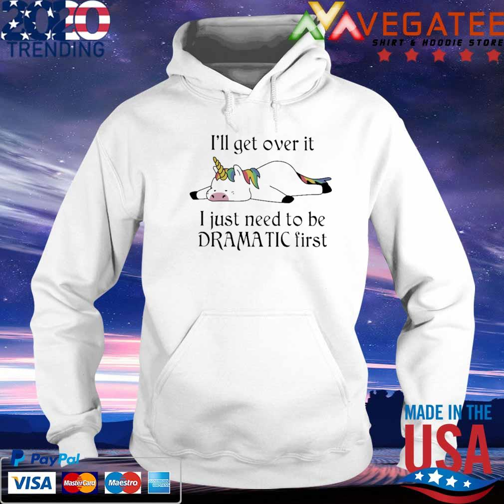 Unicorn Sleeping I'll get over it I just need to be Dramatic first s hoodie