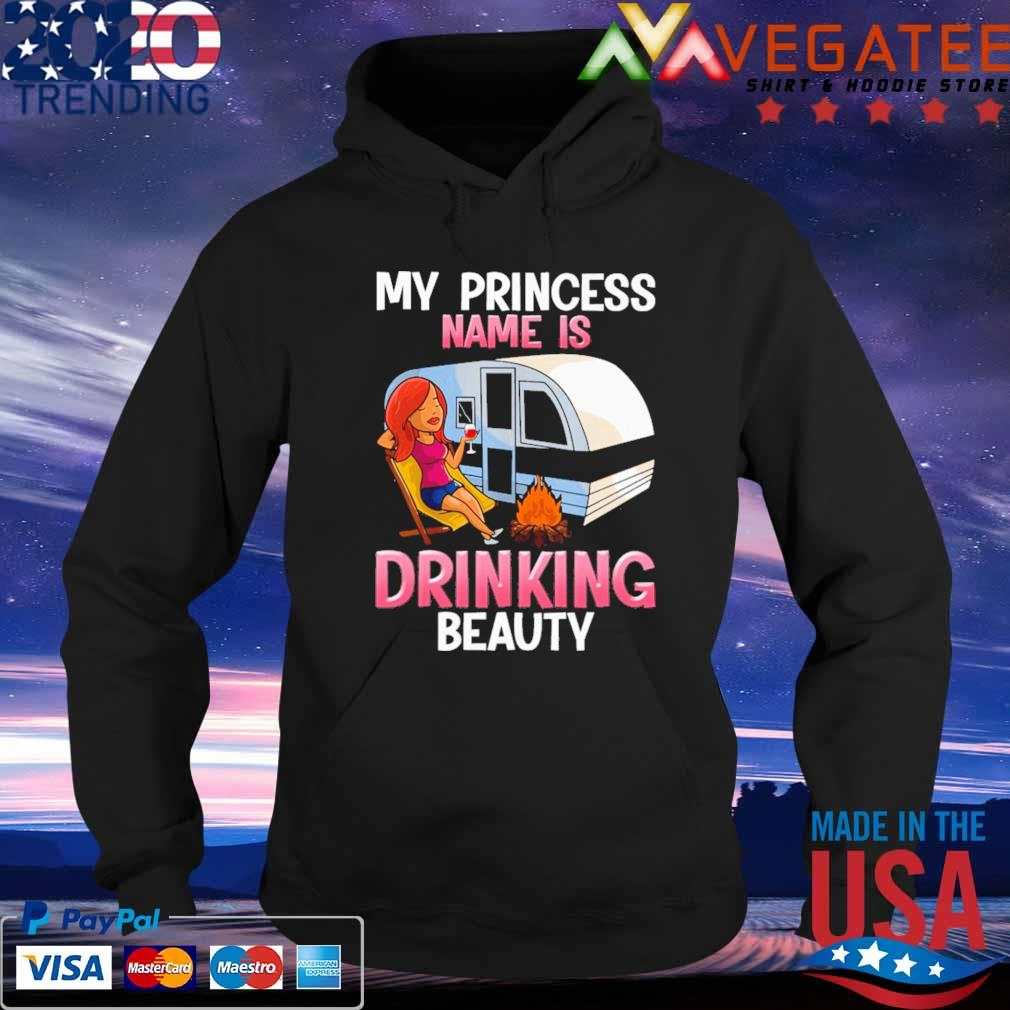 Woman Camping My Princess name is Drinking beauty s Hoodie